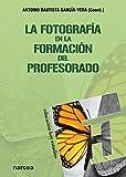 La fotografía en la formación del profesorado (Educación Hoy Estudios nº 160) (Spanish Edition)