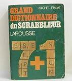 Grand dictionnaire du scrabbleur : 7 + 1, conforme au 'Petit Larousse illustré', éditions 1981 à 1983, et...