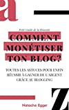 Petit Guide de la Réussite - COMMENT MONETISER TON BLOG?: Toutes les astuces pour enfin réussir à gagner de...