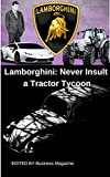 Lamborghini: History of Lamborghini and Never Insult a Tractor Tycoon By Business Magazine (English Edition)