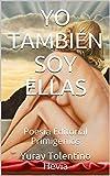 YO TAMBIÉN SOY ELLAS: Poesía Editorial Primigenios (Spanish Edition)