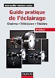 Guide pratique de l'éclairage - 6e éd. : Cinéma - Télévision - Théâtre (Audio-Photo-Vidéo)