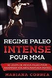 REGIME PALEO INTENSE Pour MMA: 0 JOURS DE MENUS PALEO POUR MAXIMISER Vos ARTS MARTIAUX MIXTES