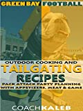 Cookbooks for Fans: Green Bay Football Outdoor Cooking and Tailgating Recipes: Pack Attack Party Planning With...