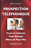 Prospection téléphonique : Trucs et astuces pour réussir mieux et plus vite