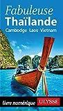 Fabuleuse Thaïlande - Cambodge, Laos, Vietnam (Guide de voyage)