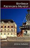 Bordeaux Patrimoine Mondial: Guide de Voyage Bordeaux, Port de la Lune - 2019