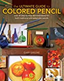 The Ultimate Guide to Colored Pencil: Over 35 Step-by-Step Demonstrations for Both Traditional and Watercolor...
