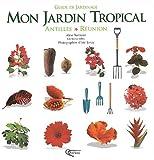 Mon jardin tropical : Antilles-Réunion