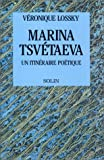 Marina Tsvétaeva : Un itinéraire poétique
