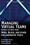 Managing Virtual Teams: Getting The Most From Wikis, Blogs, And Other Collaborative Tools (Wordware...
