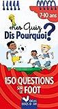 Mes quiz dis pourquoi ? - 150 questions sur le foot