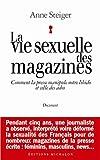 La vie sexuelle des magazines : Comment la presse manipule notre libido et celle des ados