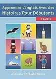 Apprendre l'Anglais avec des Histoires pour débutants.: Améliorer votre compréhension orale et écrite...
