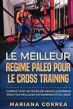 LE MEILLEUR REGIME PALEO POUR Le CROSS TRAINING: COMPLET AVEC 60 JOURS De MENUS QUOTIDIENS POUR VOS MEILLEURS...