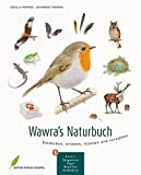 Wawra's Naturbuch, Bd. 1: Säugetiere, Vögel, Reptilien, Amphibien: Entdecken, erleben, staunen und verstehen
