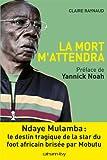La Mort m'attendra: Ndaye Mulamba : le destin tragique de la stard du foot africain brisée par Mobutu