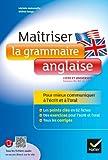 Maîtriser la grammaire anglaise à l'écrit et à l'oral: pour mieux communiquer à l'écrit et à l'oral -...
