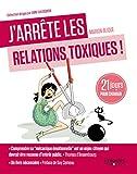 J'arrête les relations toxiques: 21 jours pour créer des liens sains et harmonieux (J'arrête de...)