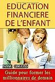 Education Financière de l'Enfant: Guide pour former les millionnaires de demain