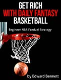 Get Rich With Daily Fantasy Basketball: Beginner NBA Fanduel Strategy (English Edition)