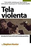 Tela violenta: Um crítico há 13 anos na linha de frente do caos do filme (Portuguese Edition)