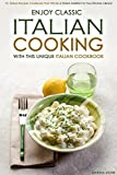 Enjoy Classic Italian Cooking - With this Unique Italian Cookbook: An Italian Recipes Cookbook That Will be a...
