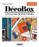 DécoBox: Couleurs et bien-être.  L'énergie des couleurs et les bonnes associations pour réinventer votre...
