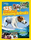 National Geographic Kids 125 True Stories of Amazing Animals: Inspiring Tales of Animal Friendship &...