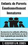 Enfants de Parents Émotionnellement Immatures: Surmontez la solitude affective, Retrouvez la confiance en soi...