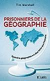 Prisonniers de la géographie: Quand la géographie est plus forte que l'histoire