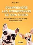 Comprendre les expressions de son chien: Pour établir avec lui une relation saine et de qualité
