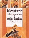 MENUISERIE. Techniques de base & projets à réaliser