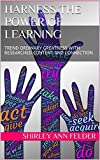 Harness the Power of Learning : TREND ORDINARY GREATNESS WITH RESEARCHED CONTENT AND CONNECTION (English...