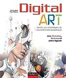 Digital Art : toutes les techniques de l'illustration numérique: Avec Photoshop, Illustrator et autres...