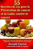55 Recettes de Jus pour la Prevention du cancer et la Lutte contre le cancer: Stimuler Votre Systeme...