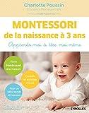 Montessori de la naissance à 3 ans: Apprends-moi à être moi-même (Etre au lieu d'avoir)
