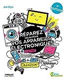 Réparez vous-même vos appareils électroniques: Smartphones, téléviseurs, consoles de jeux, ordinateurs,...