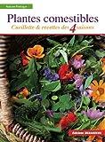 Plantes comestibles: Cueillette et recettes des 4 saisons. Reconnaitre plus de 250 espèces communes +...
