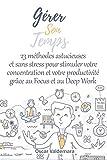 Gérer son temps : 23 méthodes astucieuses et sans stress pour stimuler votre concentration et votre...