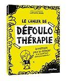Le cahier de défoulo thérapie: La défoulothérapie, c'est drôle comme ça fait du bien !