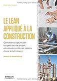 Le LEAN appliqué à la construction: Comment optimiser la gestion de projet et réduire coûts et délais...