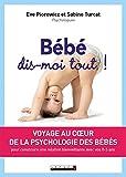 Bébé, dis-moi tout !: Voyage au coeur de la psychologie des bébés pour construire une relation...