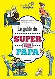 Le guide du super futur papa (Famille complice)
