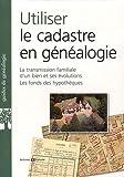 Utiliser le cadastre en généalogie: La transmission familliale d'un bien et ses évolutions. Les fonds des...