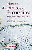 Histoire des pirates et des corsaires. De l'antiqu: De l'Antiquité à nos jours