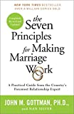 The Seven Principles for Making Marriage Work: A Practical Guide from the Country's Foremost Relationship...