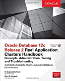 Oracle Database 12c Oracle Real Application Clusters Handbook: Concepts, Administration, Tuning &...