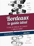 Bordeaux : Le guide idéal à l'usage des bordelais, des étrangers et même des chinois !