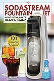 "My SodaStream Fountain Jet Home Soda Maker Recipe Book: 101 Delicious Homemade Soda Flavors and ""How To""..."